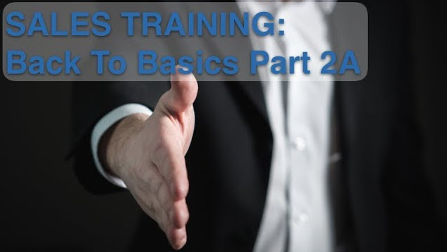 SALES TRAINING: Back To Basics Part 2A